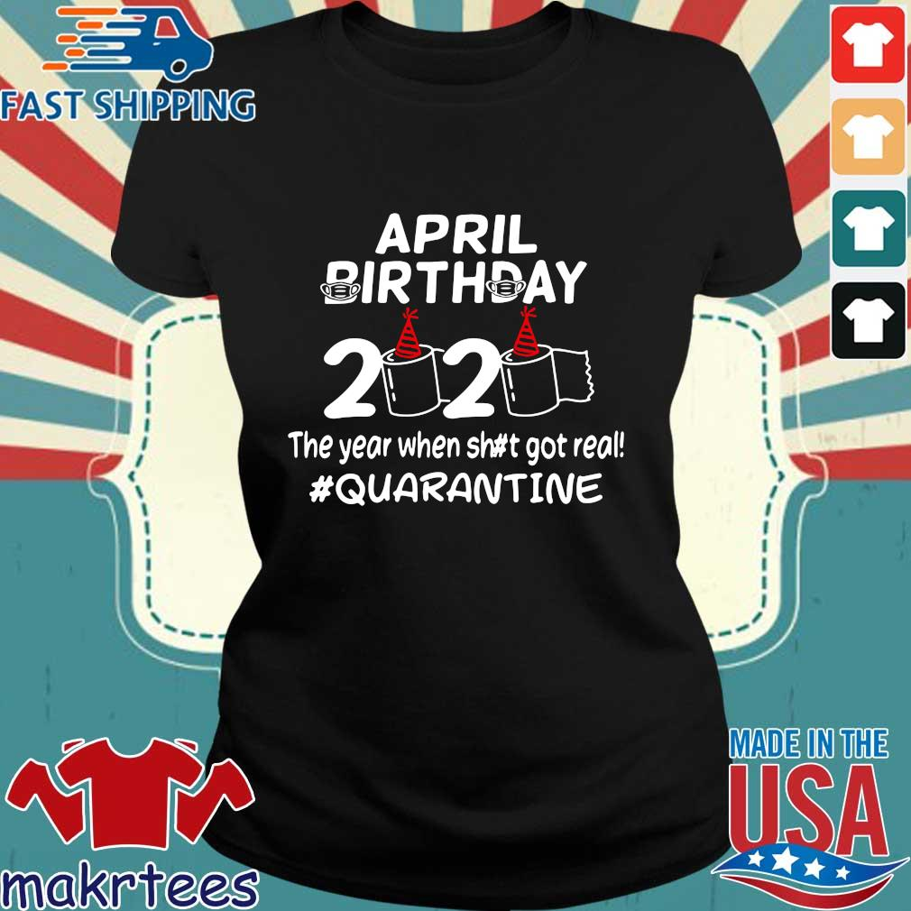 Official April Birthday 2020 The Year When Got Real Quarantine Shirt Ladies den