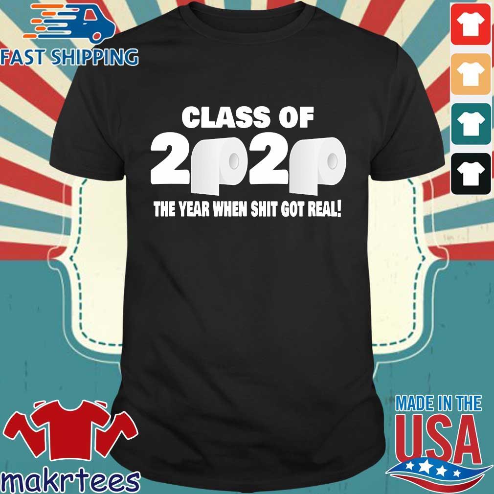 Official Class of 2020 The Year When Shit Got Real Fun Graduation Shirt
