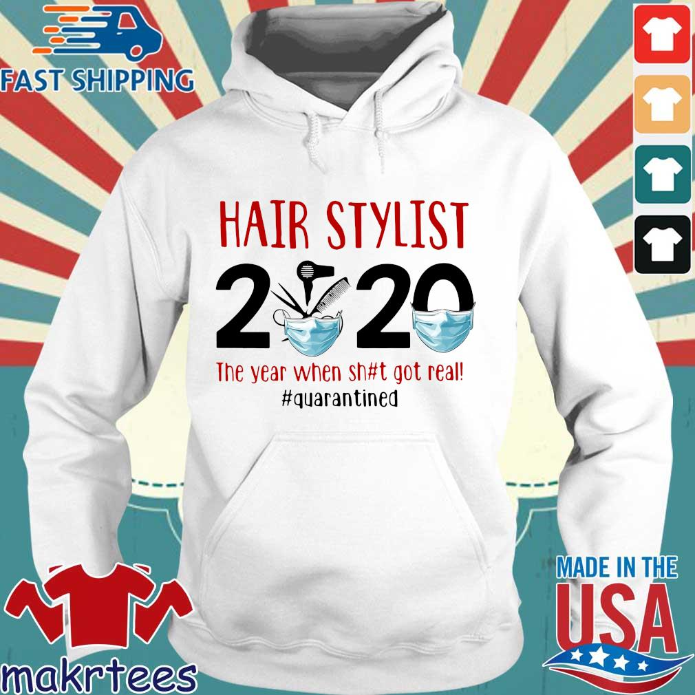 Official Hair Stylist 2020 The Year When Shit Got Real Quarantined Shirt Hoodie trang