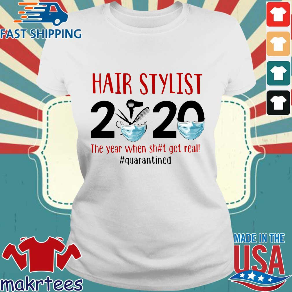 Official Hair Stylist 2020 The Year When Shit Got Real Quarantined Shirt Ladies trang