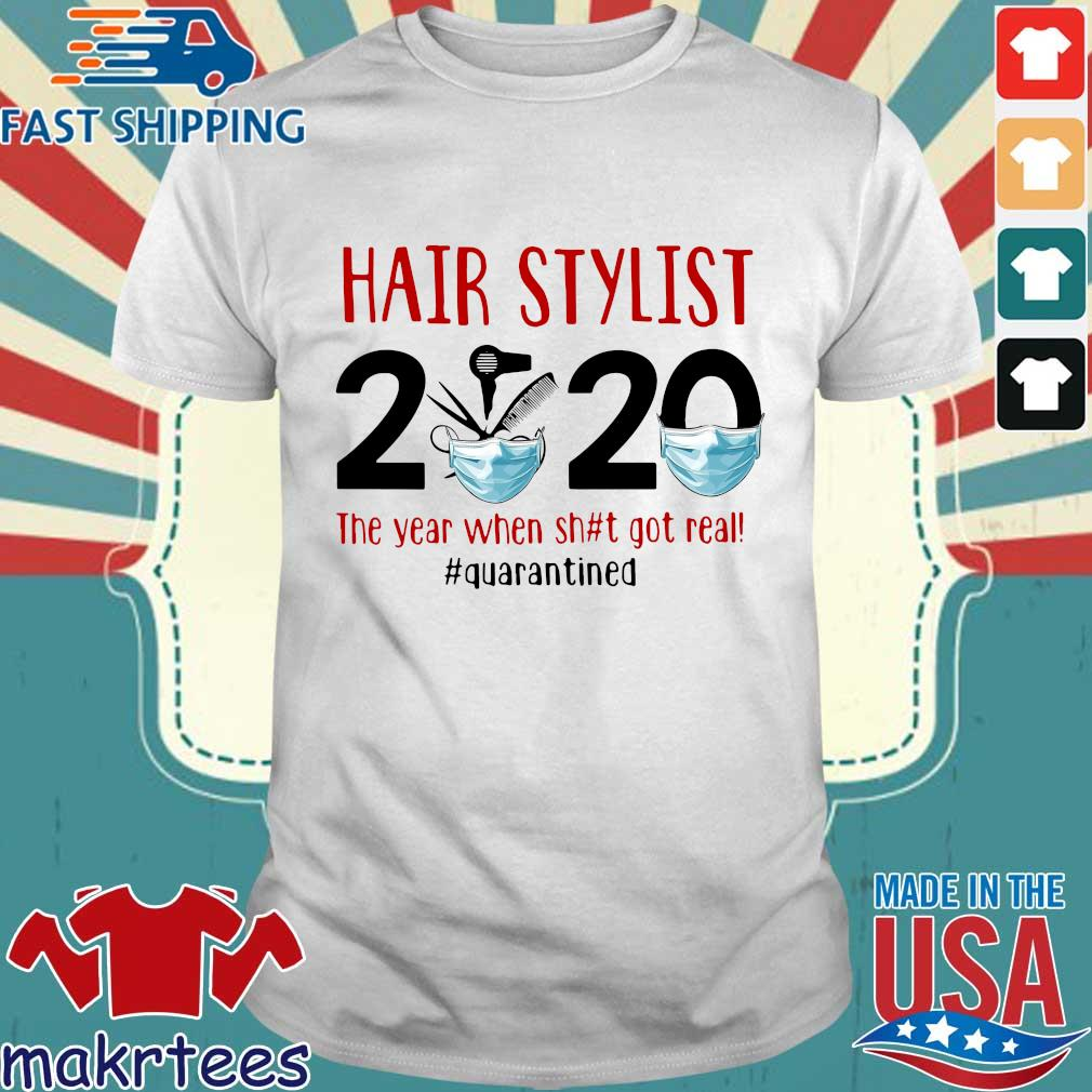 Official Hair Stylist 2020 The Year When Shit Got Real Quarantined Shirt