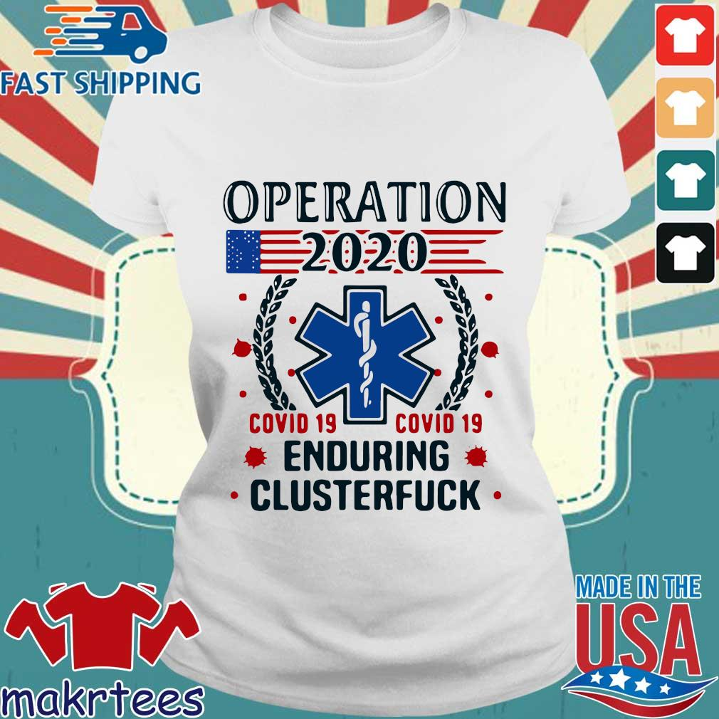 Official Nice Operation 2020 Enduring Clusterfuck Covid-19 Shirt Ladies trang