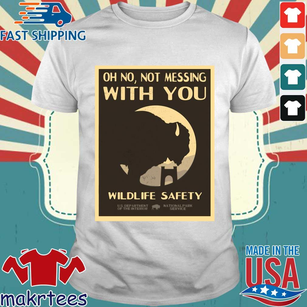 Oh No Not Messing With You Wildlife Safety Shirt