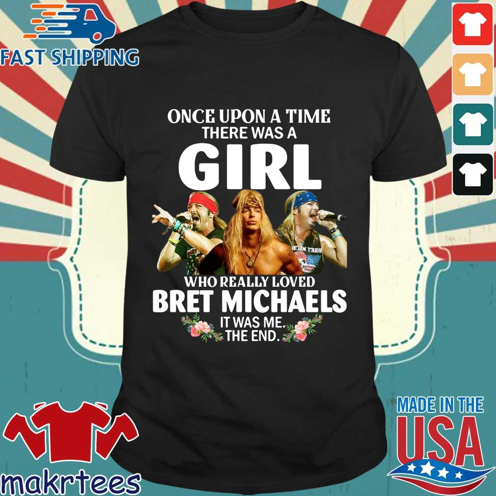 Once Upon A Time In There Was A Girl Who Really Loved Bret Michaels It Was Me The End T-Shirt