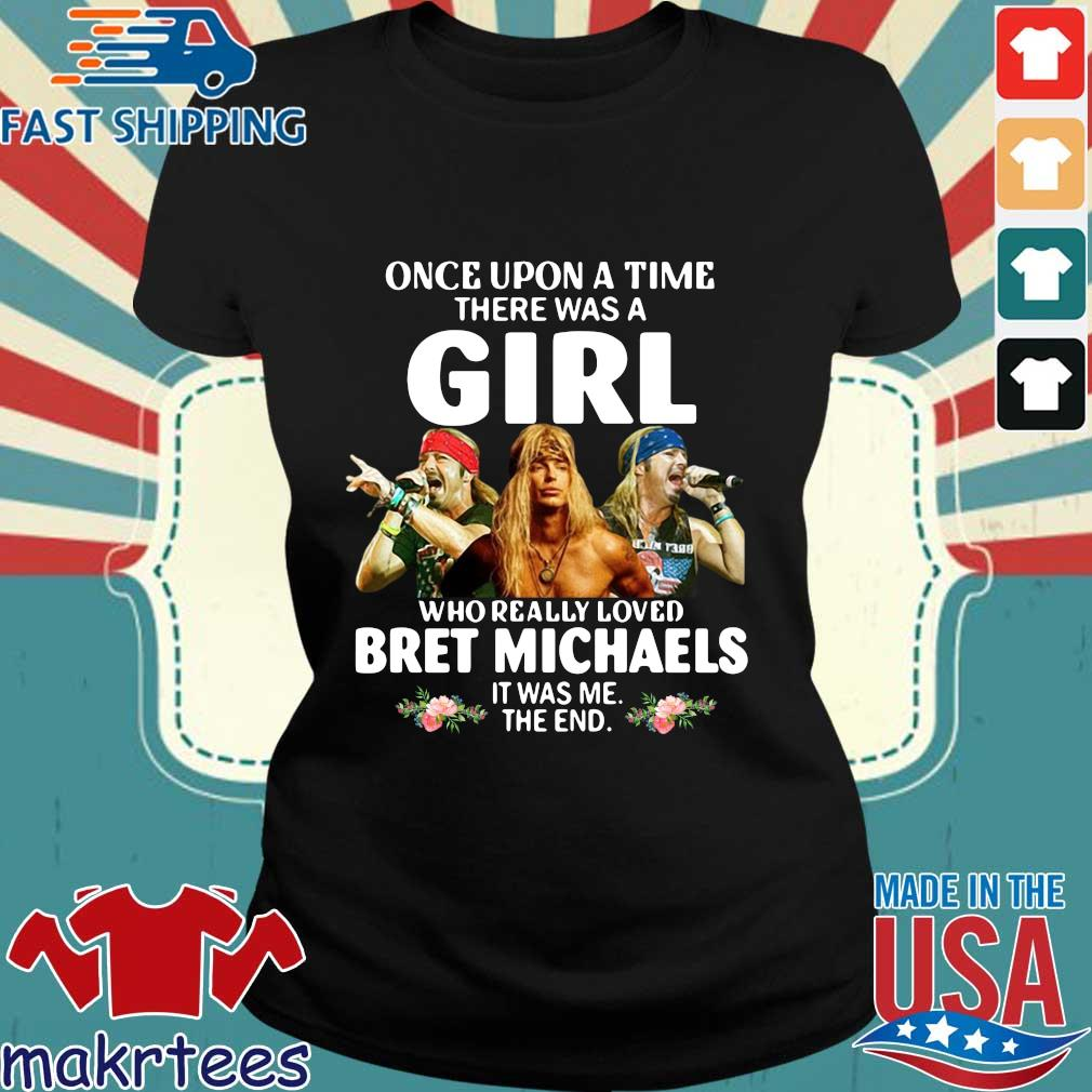 Once Upon A Time There Was A Girl Who Really Loved Bret Michaels Shirt Ladies den