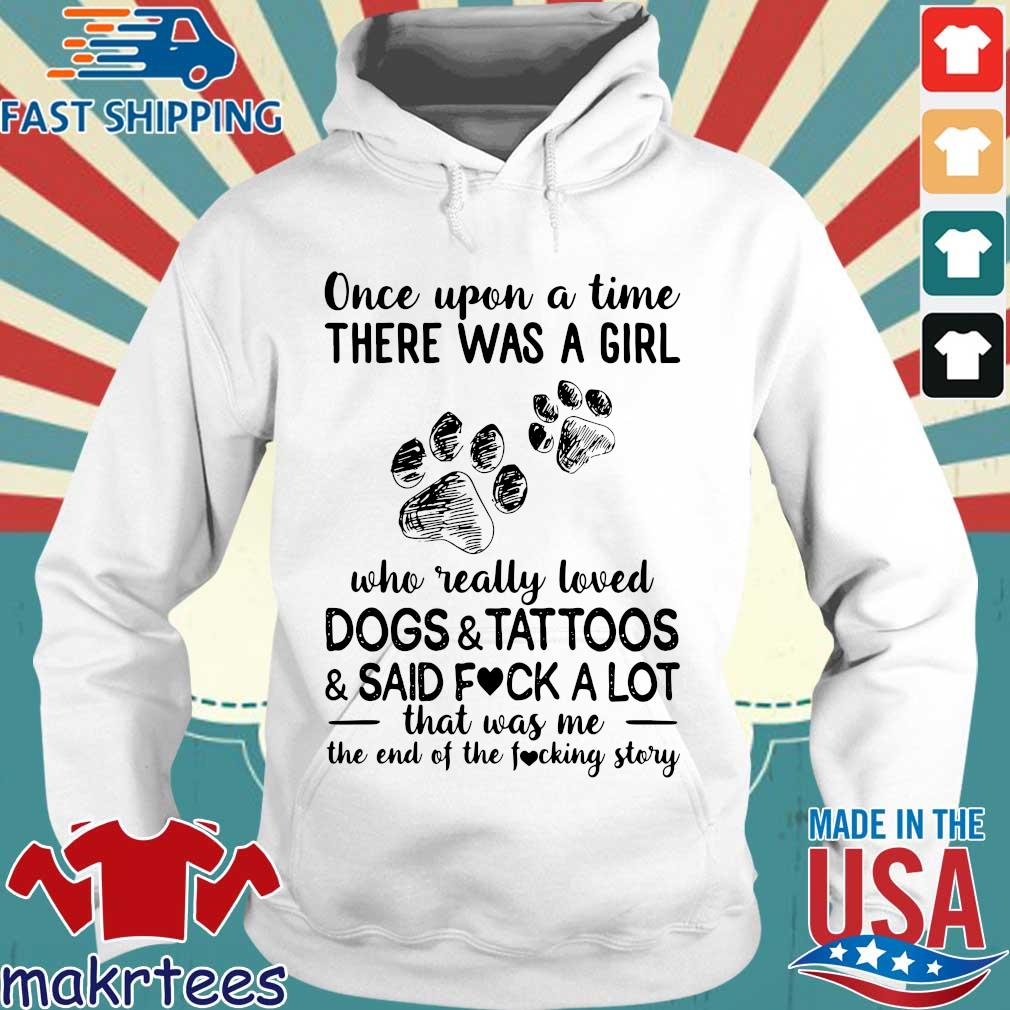 Once Upon A Time There Was A Girl Who Really Loved Dogs And Tattoos And Said Fuck A Lot Shirt Hoodie trang