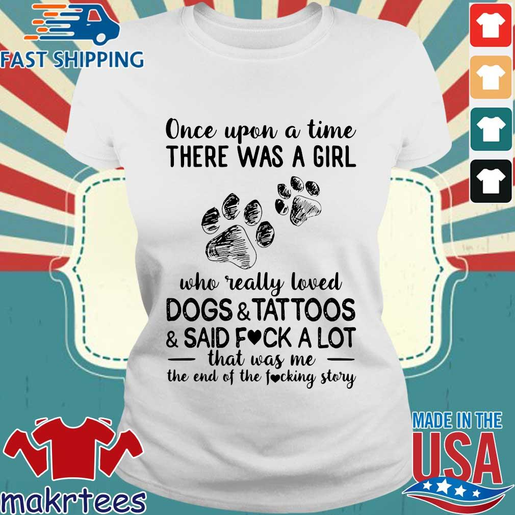 Once Upon A Time There Was A Girl Who Really Loved Dogs And Tattoos And Said Fuck A Lot Shirt Ladies trang