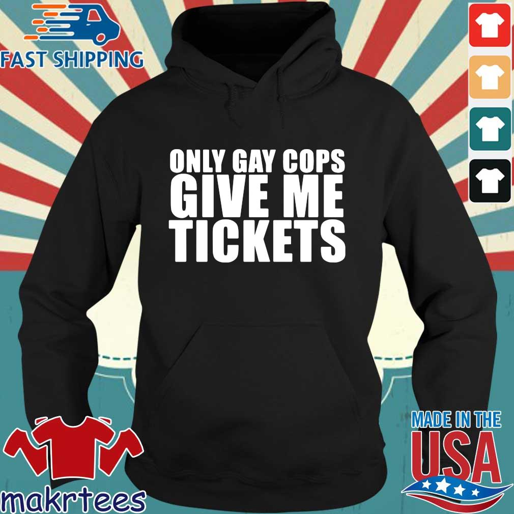 Only Gay Cops Give Me Tickets Shirt Hoodie den