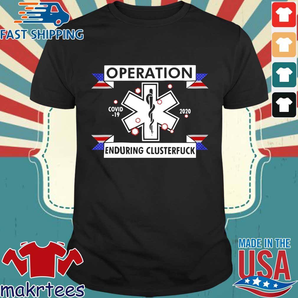 Operation Enduring Clusterfuck Covid-19 2020 Shirt