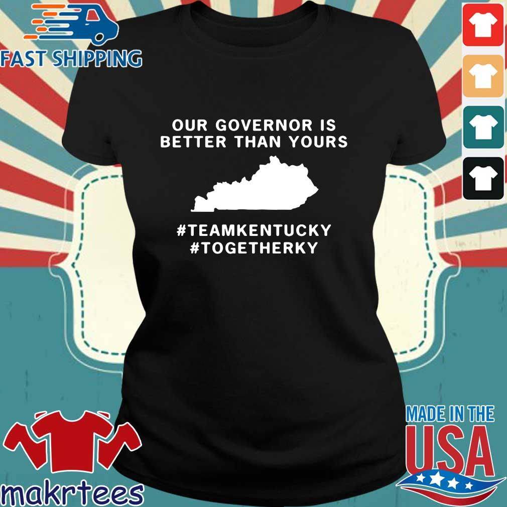 Out Governor Is Better Than Yours Teamkentuky Togetherky Shirt Ladies den