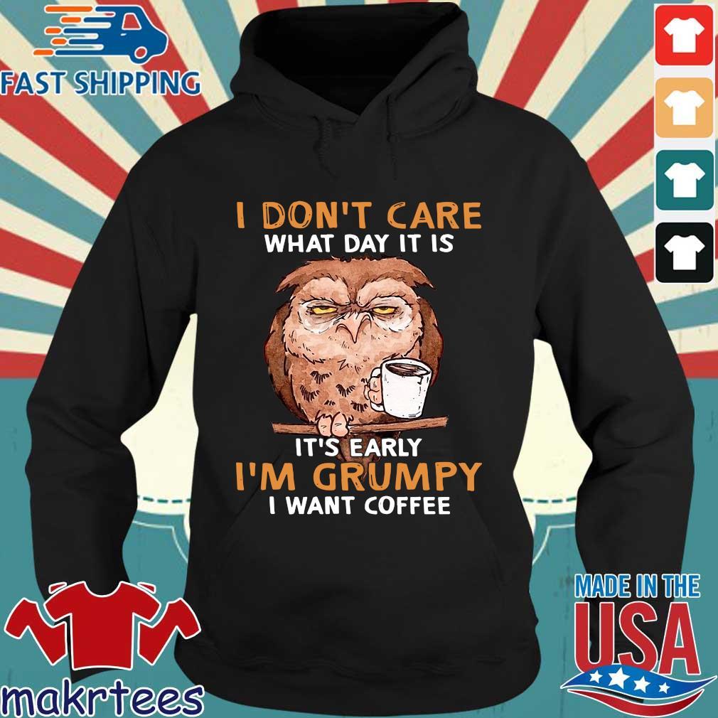 Owl I Don't Care What Day It Is It's Early I'm Grumpy I Want Coffee Shirt Hoodie den