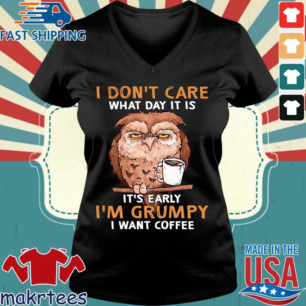 Owl I Don't Care What Day It Is It's Early I'm Grumpy I Want Coffee Shirt Ladies V-neck den