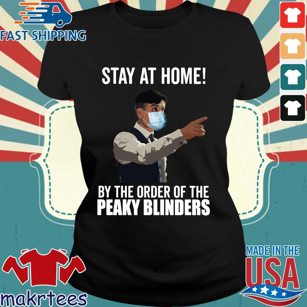 Peaky Blinders Stay At Home By The Order Of The Tee Shirt Ladies den
