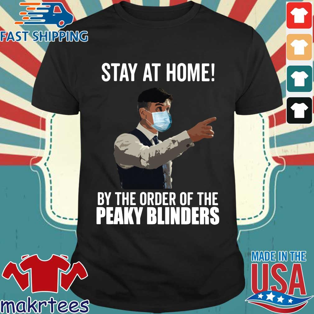 Peaky Blinders Stay At Home By The Order Of The Tee Shirt
