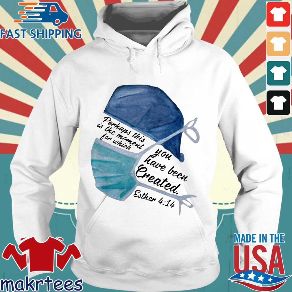 Perhaps This Is The Moment For Which You Have Been Created Nurse Shirt Hoodie trang