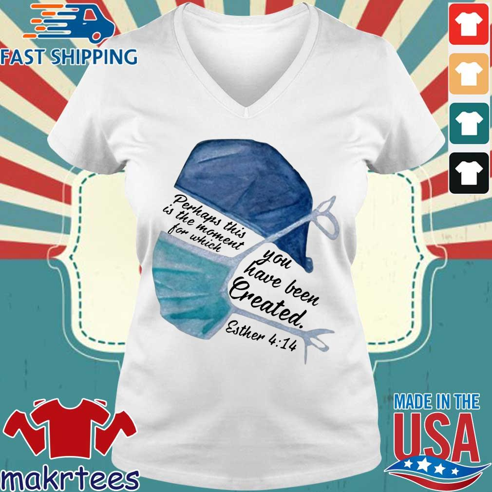Perhaps This Is The Moment For Which You Have Been Created Nurse Shirt Ladies V-neck trang
