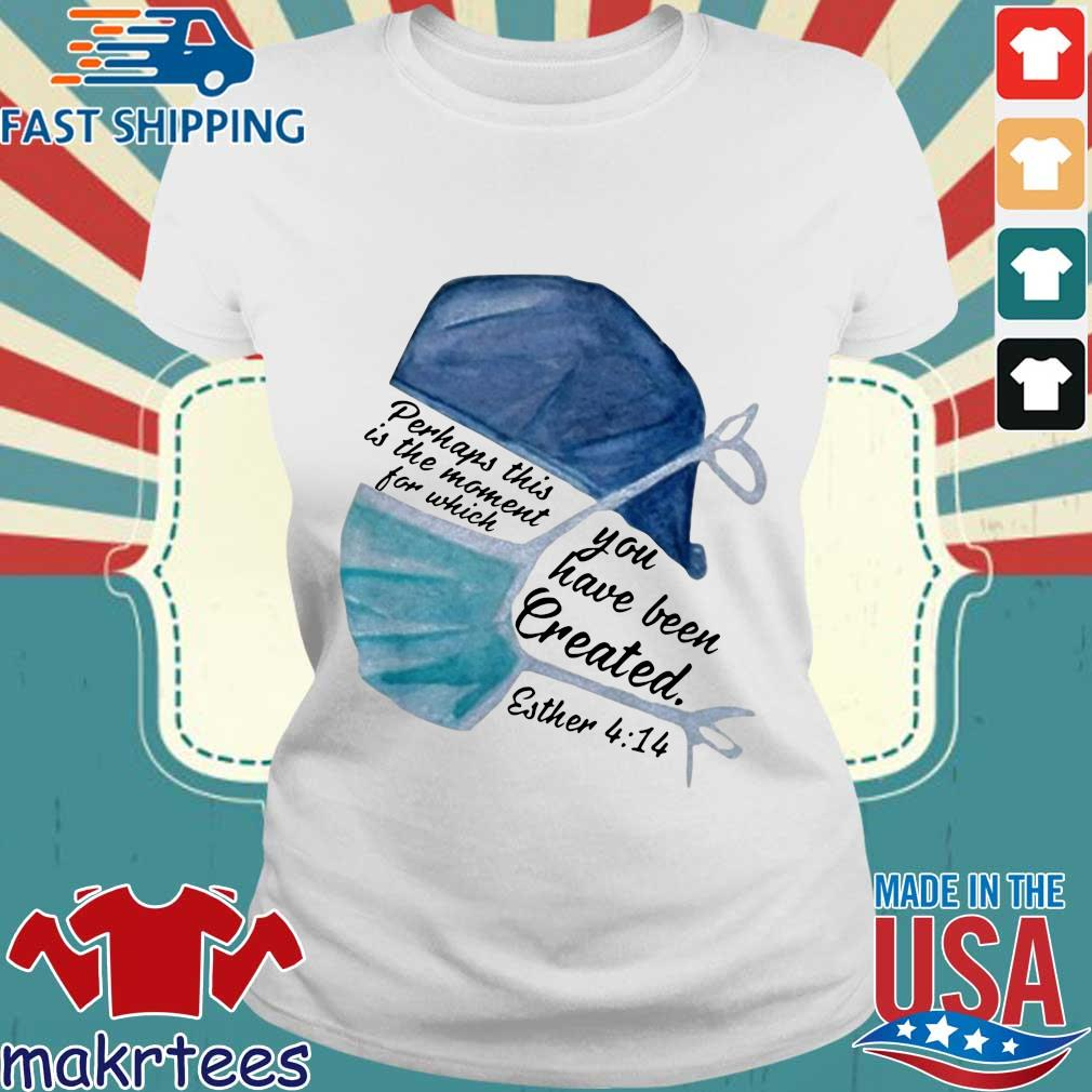 Perhaps This Is The Moment For Which You Have Been Created Nurse Shirt Ladies trang