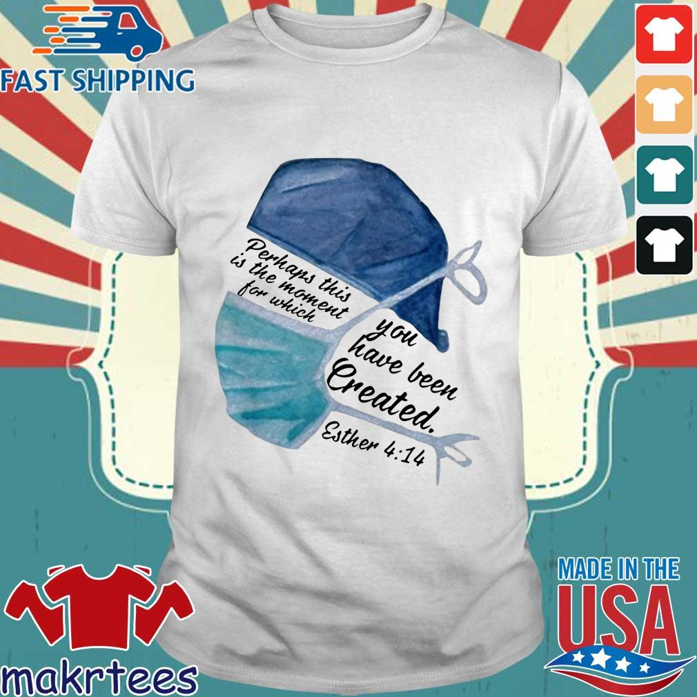 Perhaps This Is The Moment For Which You Have Been Created Nurse Shirt