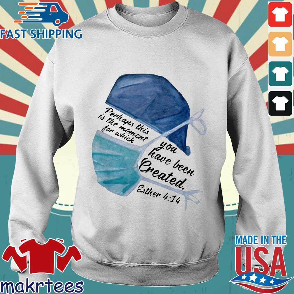 Perhaps This Is The Moment For Which You Have Been Created Nurse Shirt Sweater trang