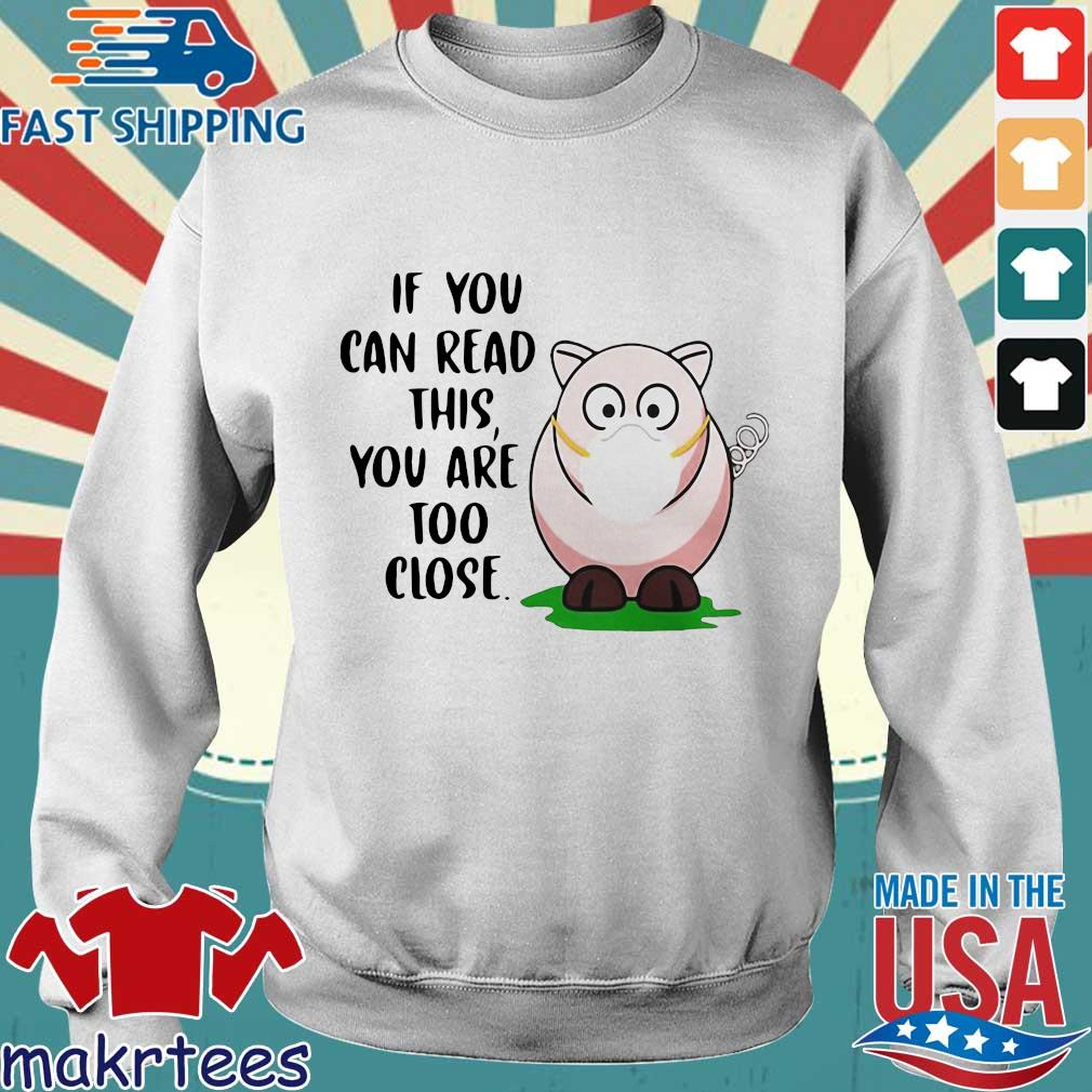 Pig If You Can Read This Youre Too Close Shirt Sweater trang