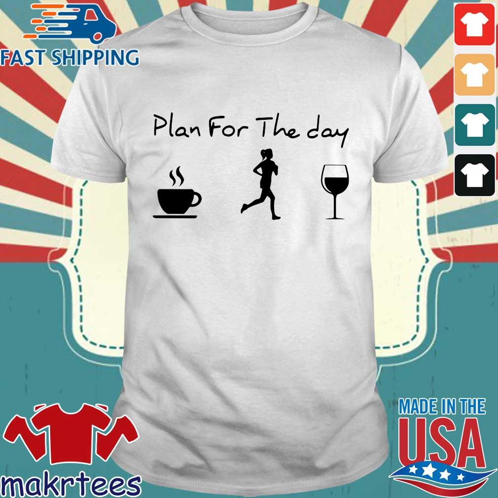 Plan For The Day Coffee Jogging And Running Wine Shirt