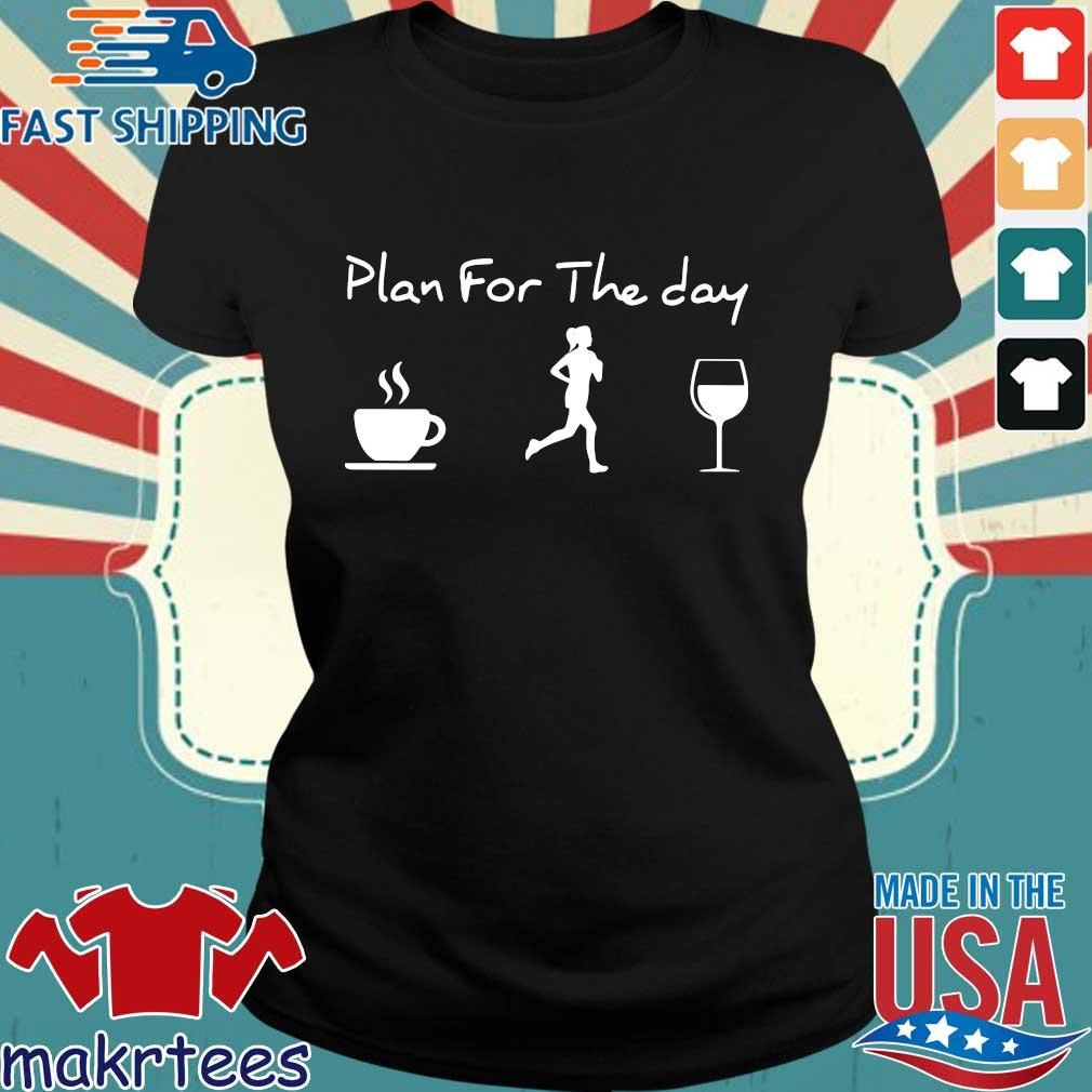 Plan For The Day Coffee Jogging And Running Wine Tee Shirts Ladies den