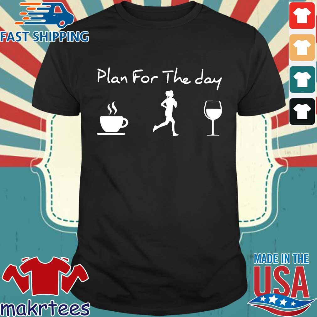 Plan For The Day Coffee Jogging And Running Wine Tee Shirts