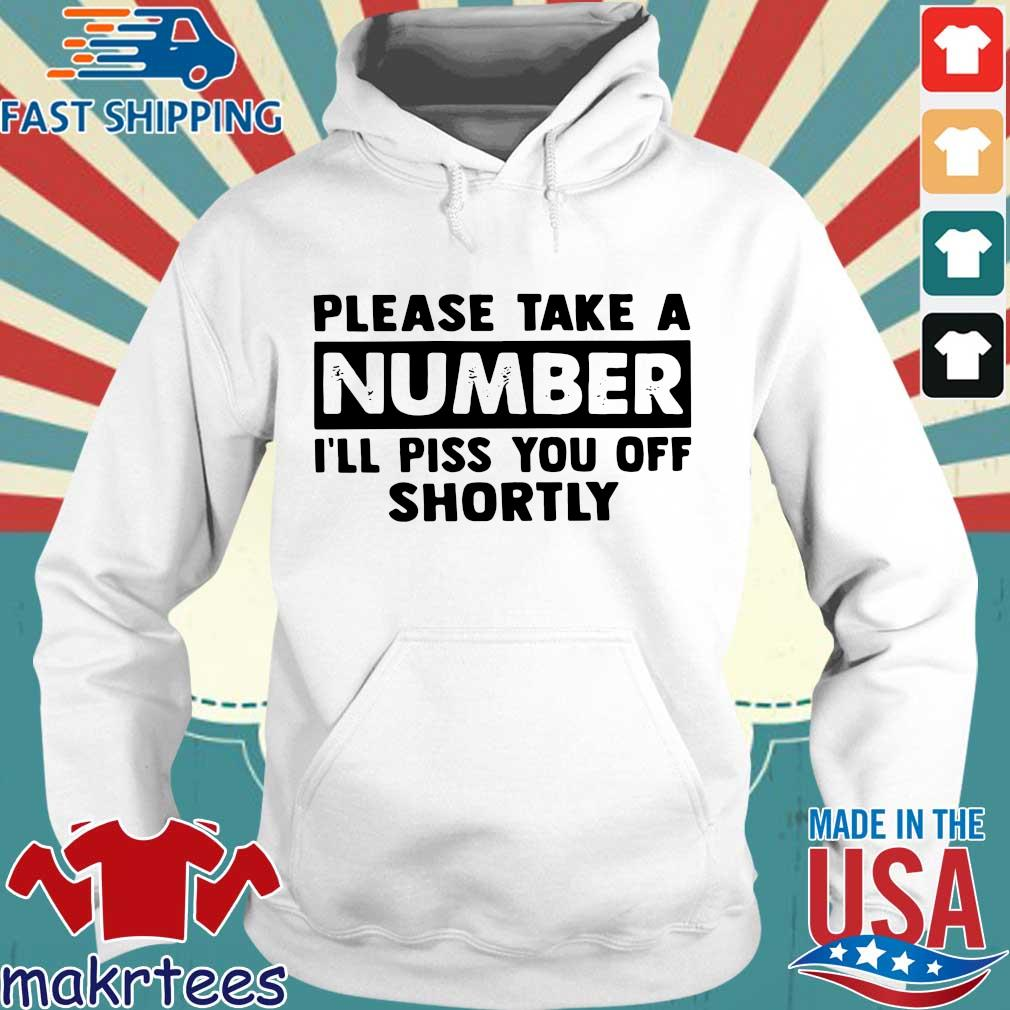 Please Take A Number I'll Piss You Off Shortly Shirt Hoodie trang