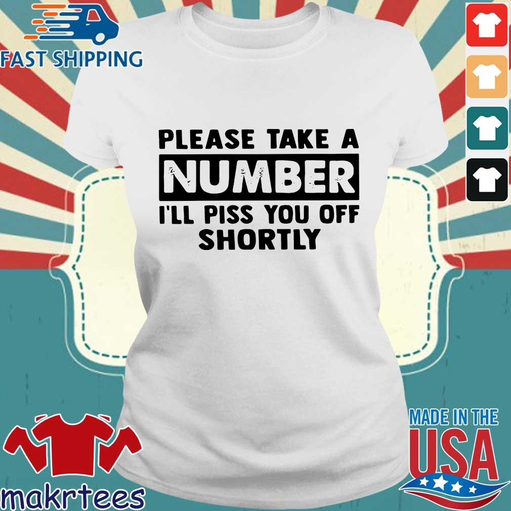 Please Take A Number I'll Piss You Off Shortly Shirt Ladies trang
