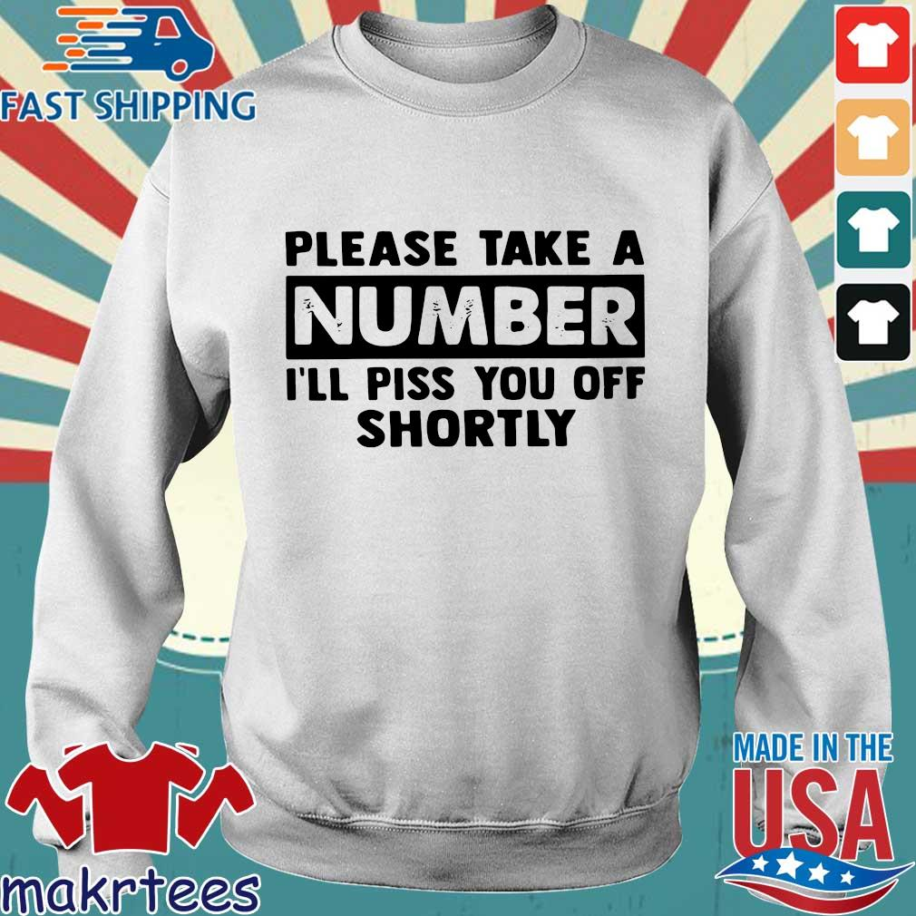 Please Take A Number I'll Piss You Off Shortly Shirt Sweater trang