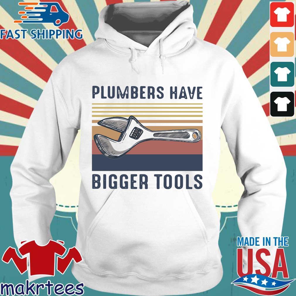 Plumbers Have Bigger Tools Vintage Shirt Hoodie trang