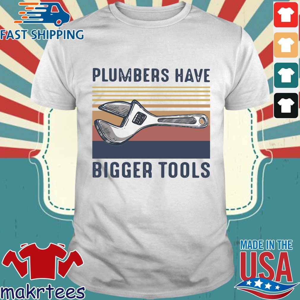 Plumbers Have Bigger Tools Vintage Shirt