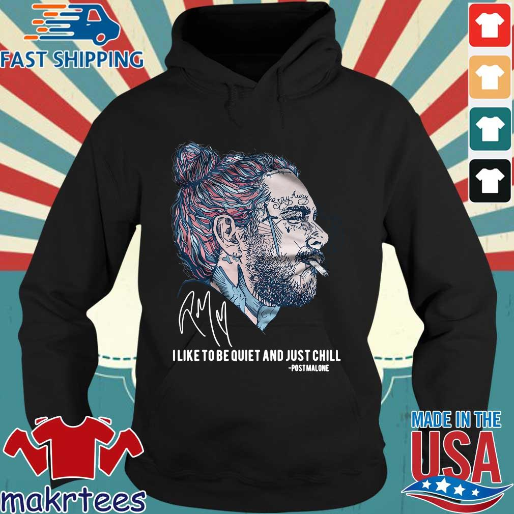 Post Malone I Like To Be Quiet And Just Chill Shirt Hoodie den