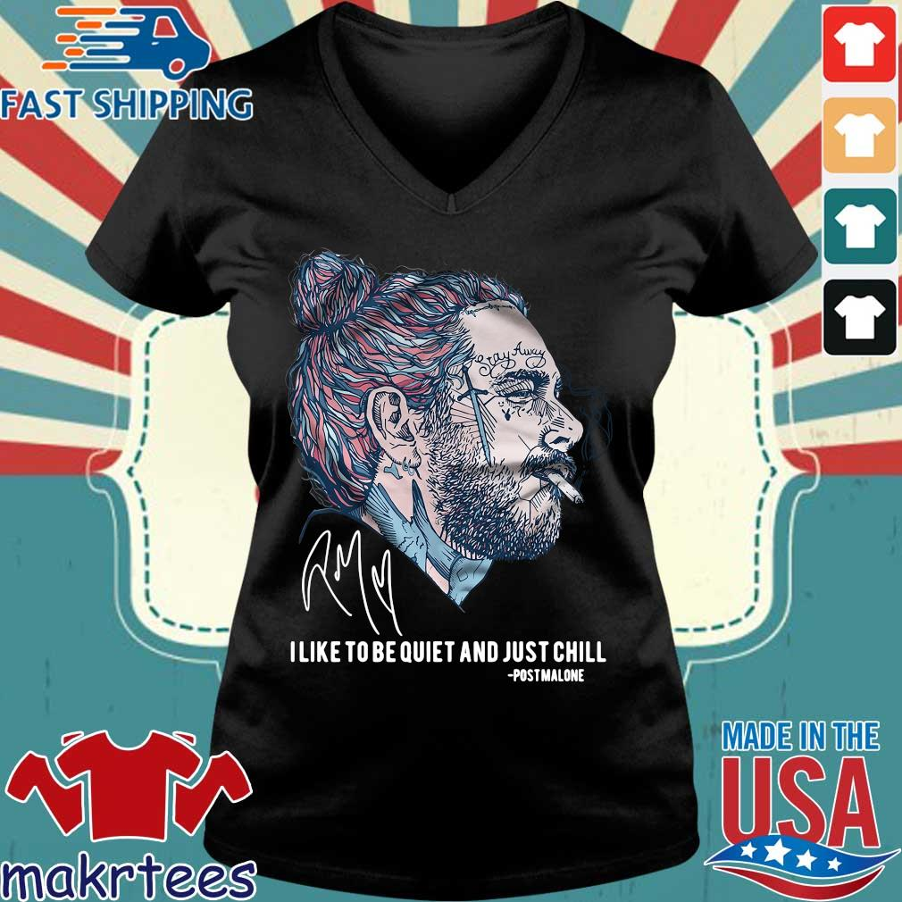 Post Malone I Like To Be Quiet And Just Chill Shirt Ladies V-neck den