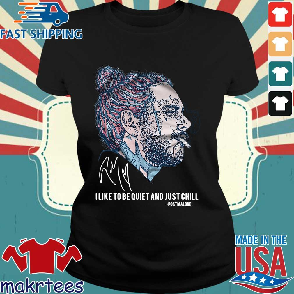 Post Malone I Like To Be Quiet And Just Chill Shirt Ladies den