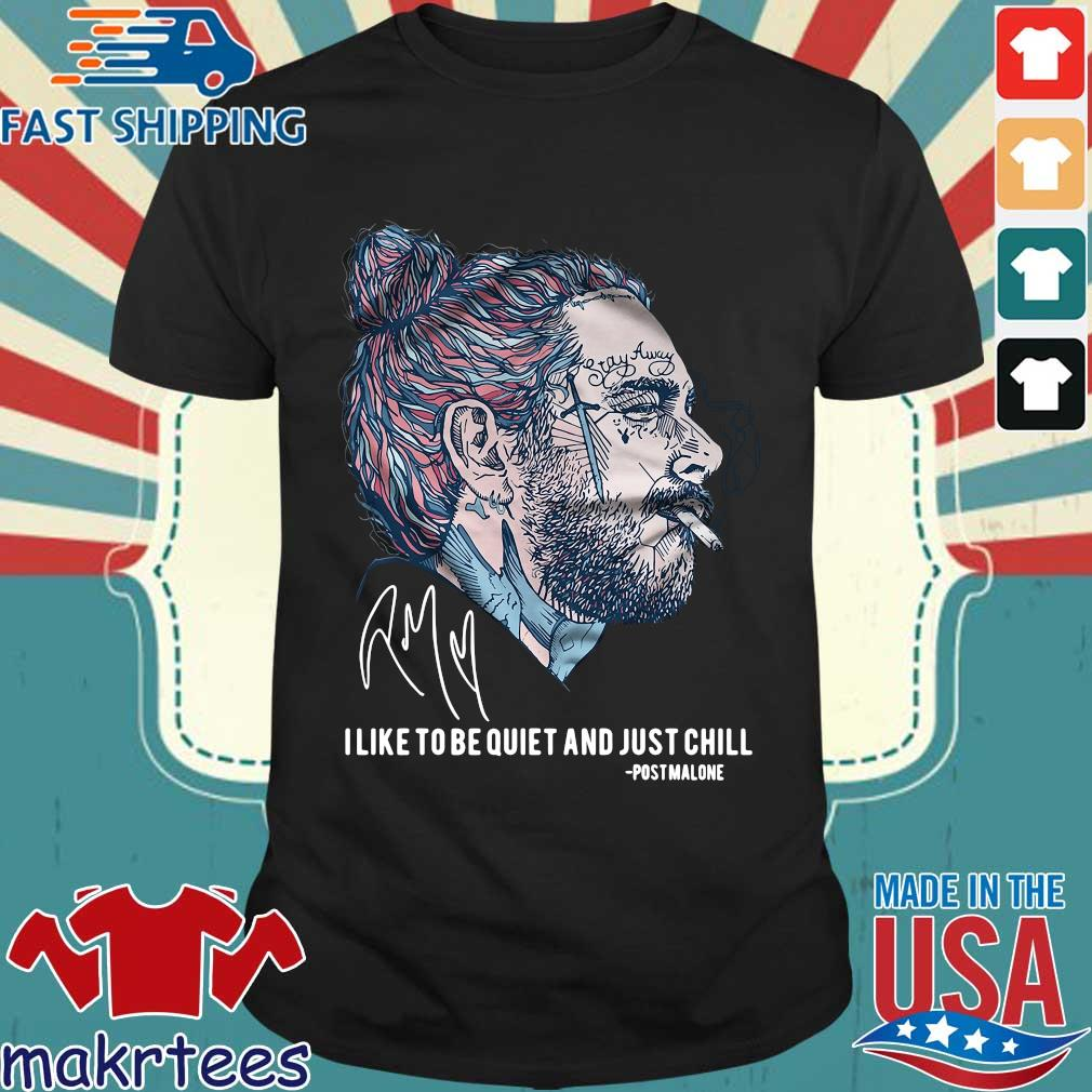 Post Malone I Like To Be Quiet And Just Chill Shirt