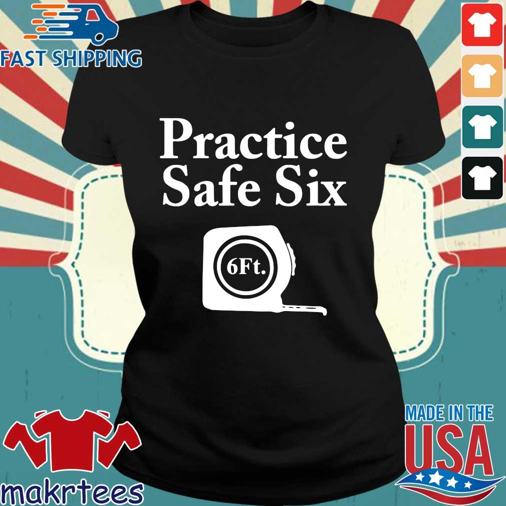 Practice Safe Six Feet T-s Ladies den