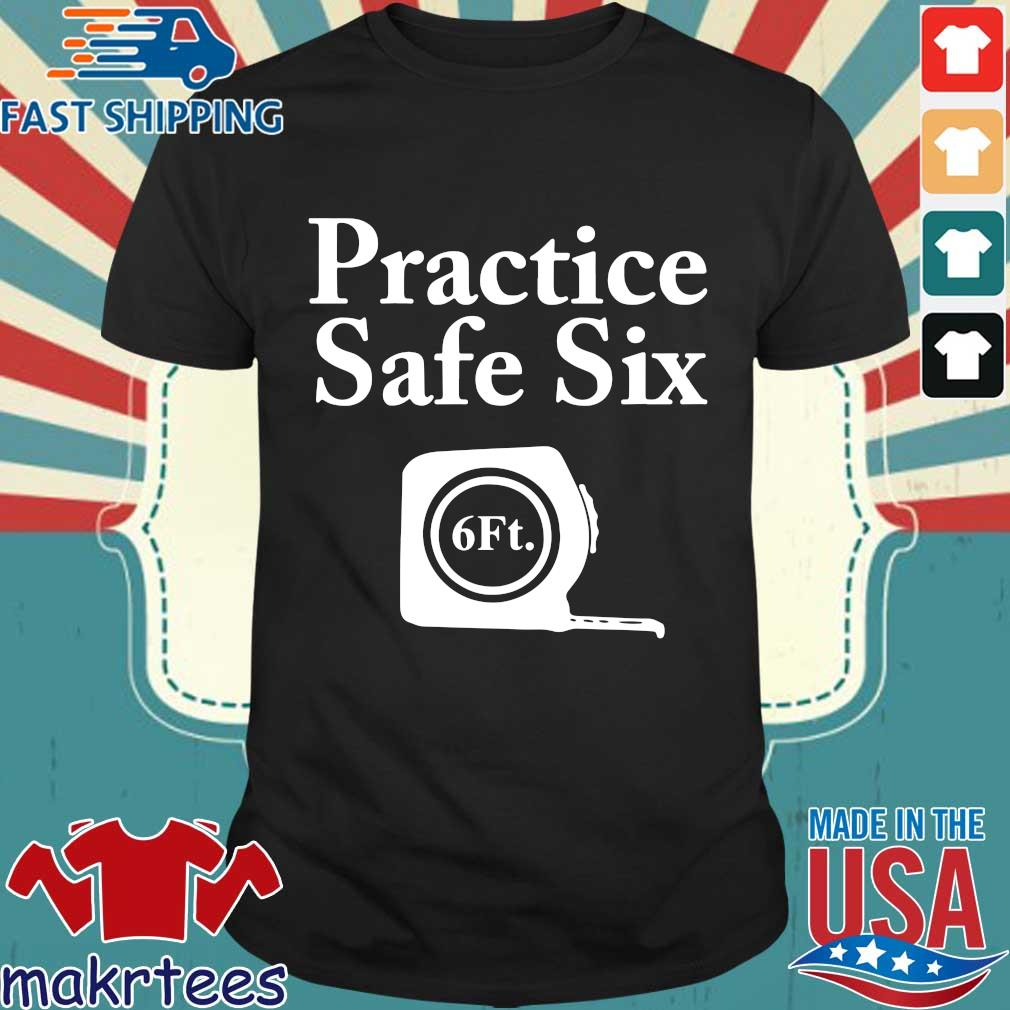 Practice Safe Six Feet T-shirt