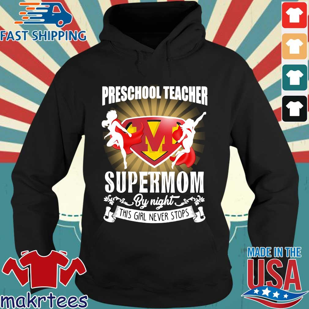 Preschool Teacher By Day Supermom By Night This Girl Never Stops Shirt Hoodie den