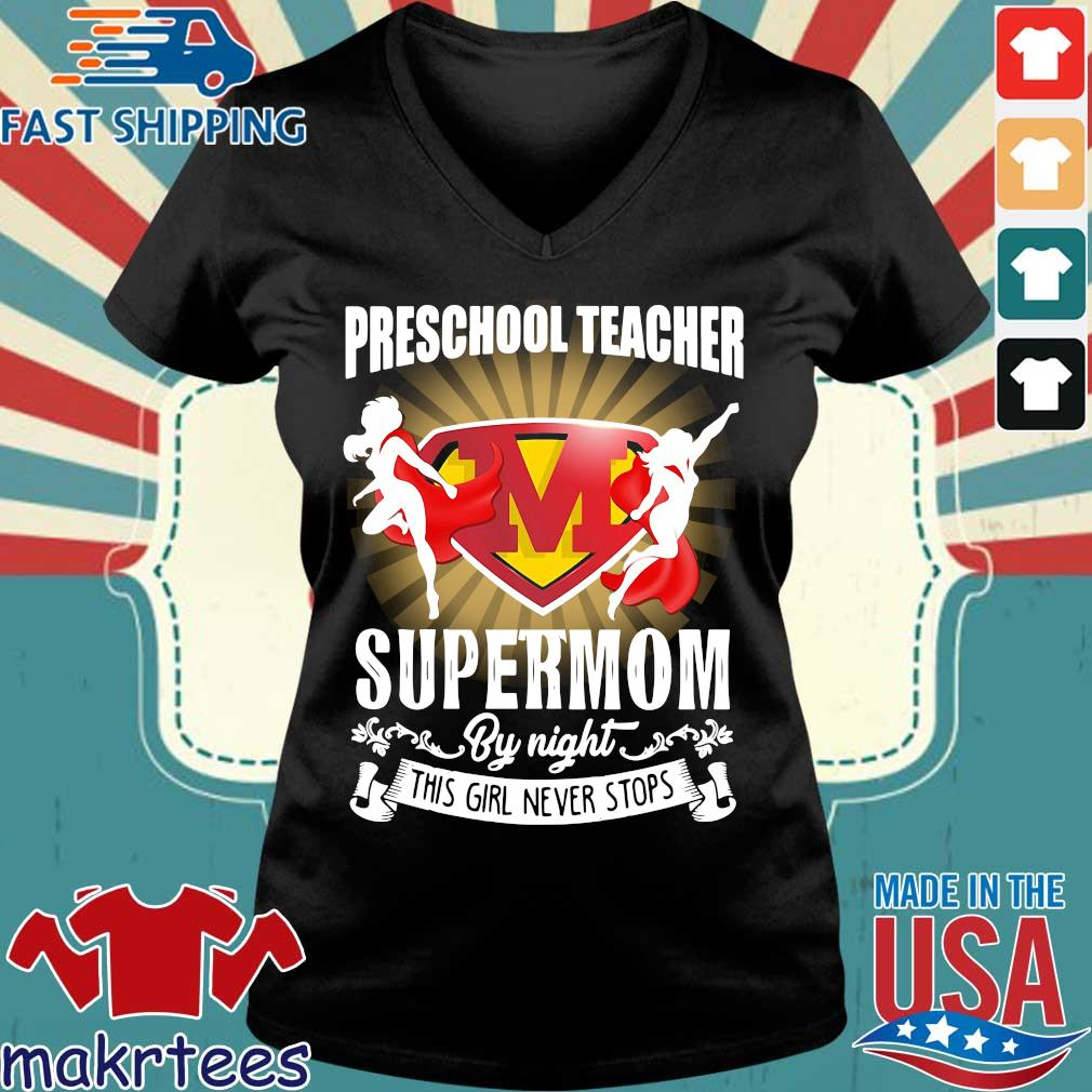 Preschool Teacher By Day Supermom By Night This Girl Never Stops Shirt Ladies V-neck den