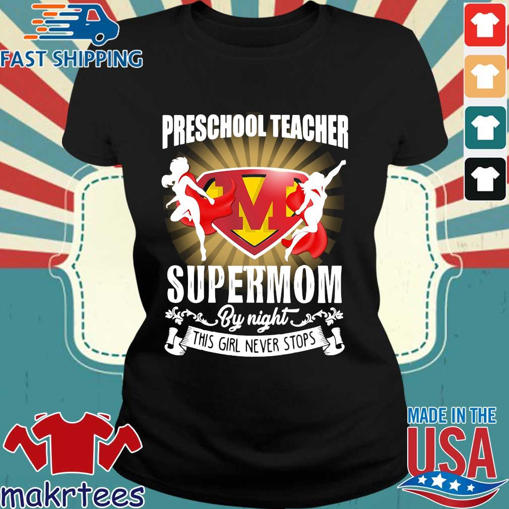 Preschool Teacher By Day Supermom By Night This Girl Never Stops Shirt Ladies den