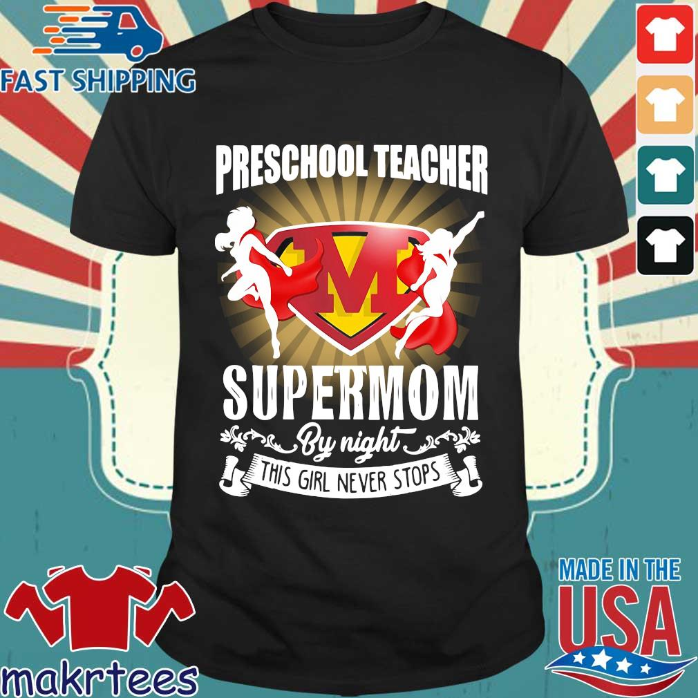 Preschool Teacher By Day Supermom By Night This Girl Never Stops Shirt