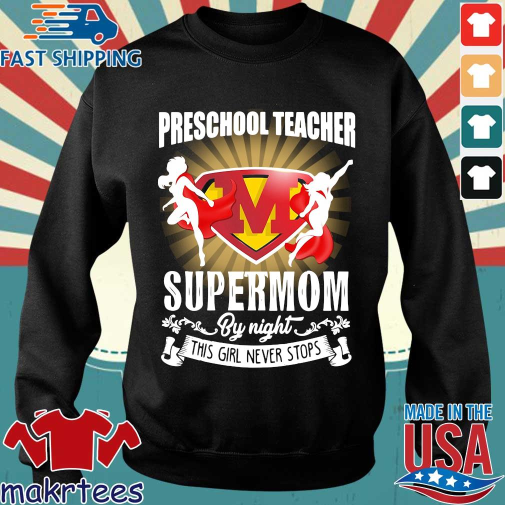 Preschool Teacher By Day Supermom By Night This Girl Never Stops Shirt Sweater den