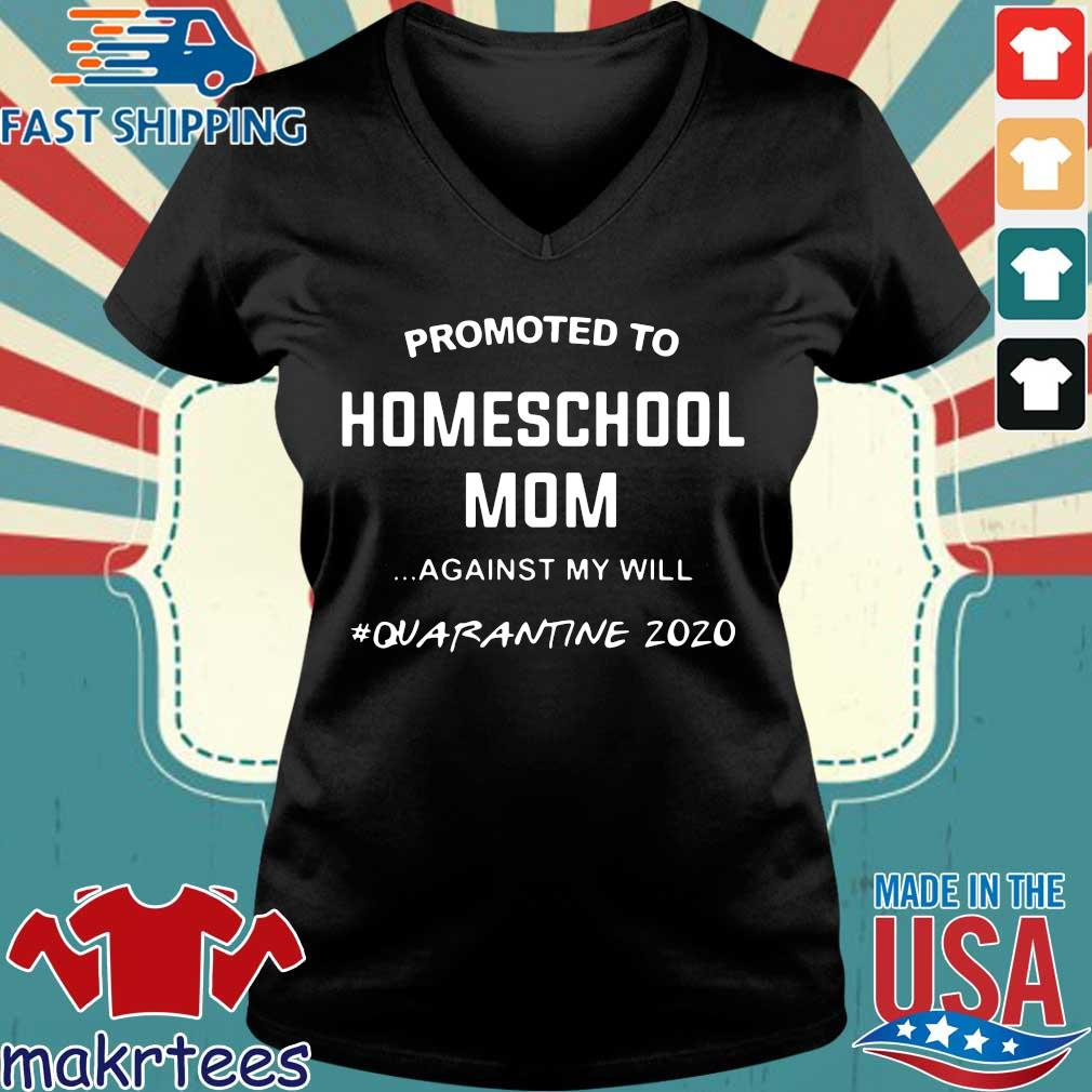 Promoted To Homeschool Mom Against My Will Quarantine 2020 Shirt Ladies V-neck den