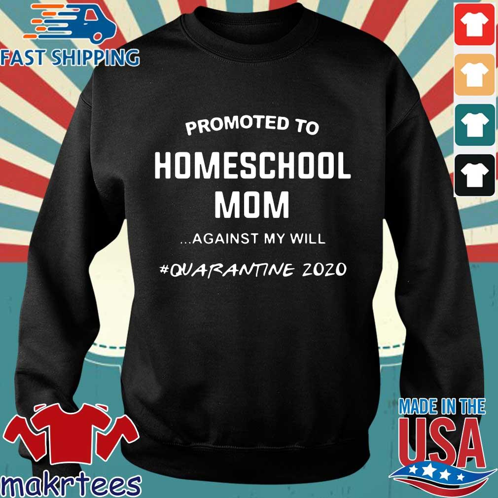 Promoted To Homeschool Mom Against My Will Quarantine 2020 Shirt Sweater den