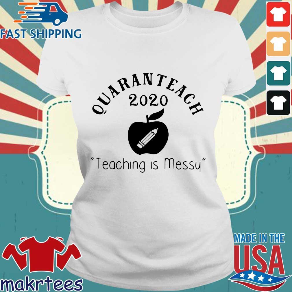 Quaranteach 2020 Teaching Is Messy Shirt Ladies trang