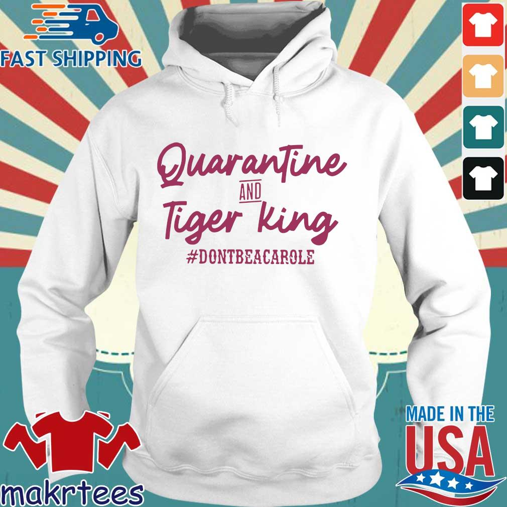 Quarantine and Tiger King Don't be a Carole Tee Shirts Hoodie trang
