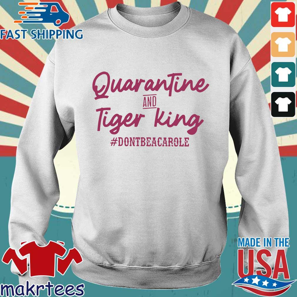 Quarantine and Tiger King Don't be a Carole Tee Shirts Sweater trang