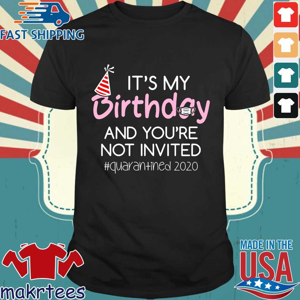 Quarantine Birthday Shirt – It's My Birthday And You're Not Invited Quarantined 2020 Funny Happy Birthday Shirt – April Girls Birthday 2020 Tee Shirts