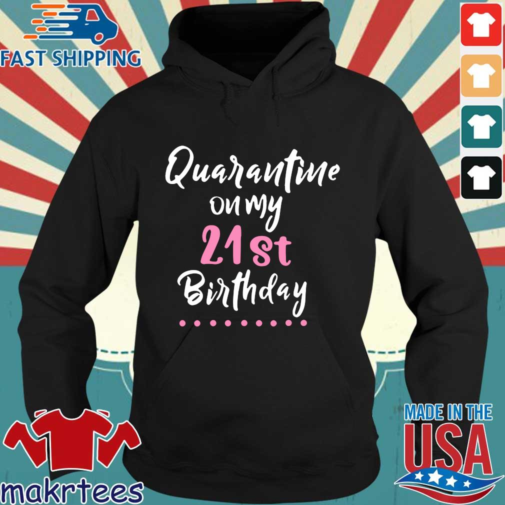 Quarantine On My 21st Birthday Social Distancing Gifts Shirts Hoodie den